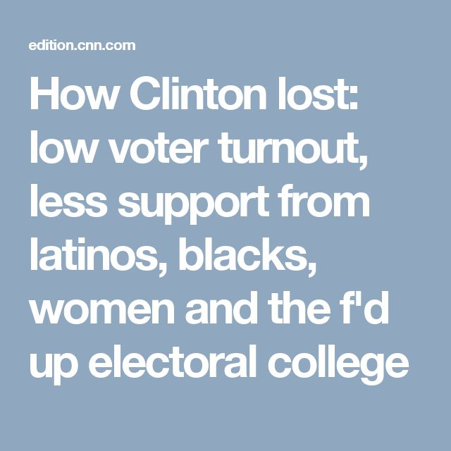 How Clinton lost: low voter turnout, less support from latinos, blacks, women and the f'd up electoral college