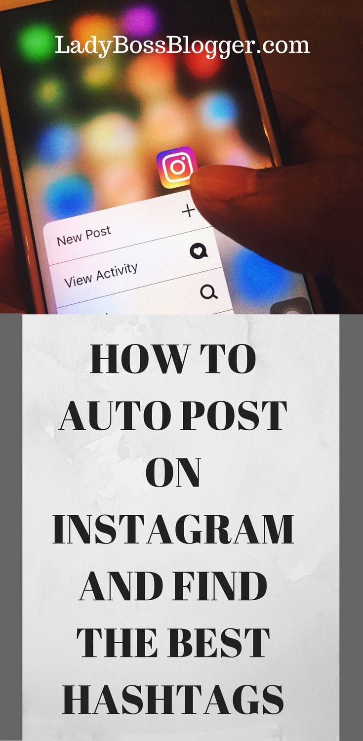 How To Auto Post On Instagram And Find The Best Hashtags Social Media Instagram Marketing Tips Social Media Marketing