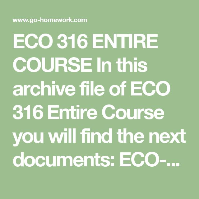 ECO 316 ENTIRE COURSE In this archive file of ECO 316 Entire Course you will find the next documents:  ECO-316 Week 1 Chapter 1 Introducing Money and the Financial System.pdf ECO-316 Week 1 Chapter 2 Money and the Payments System.pdf ECO-316 Week 1 Chapter 3 Overview of the Financial System.pdf ECO-316 Week 1 Chapter 4 Interest Rates and Rates of Return.pdf ECO-316 Week 1 Chapter 5 The Theory of Portfolio Allocation.pdf ECO-316 Week 1 Chapter 6 Determining Market Interest Rates.pdf ECO-316…
