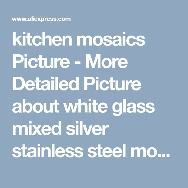 kitchen mosaics picture more detailed picture about white glass mixed silver stainless steel mosaic and diamond for kitchen backsplash tile bathroom - Tijdelijke Backsplash