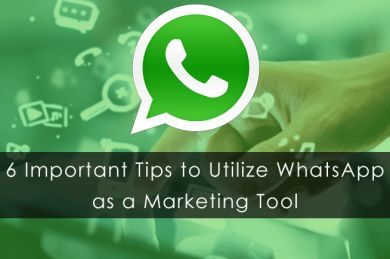 6 Important Tips to Utilize WhatsApp as a Marketing Tool