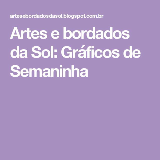 Artes e bordados da Sol: Gráficos de Semaninha