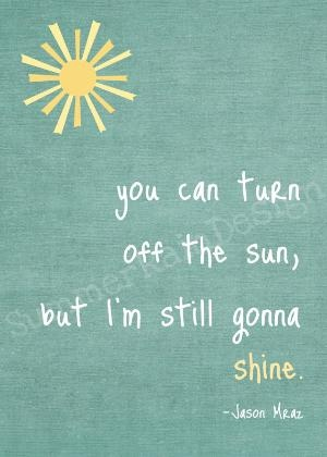 Shine: Favorit Quotes, Gonna Shinee, Lyrics Quotes, Remedies, Songs Lyrics, Tattoo'S Quotes, Jasonmraz, Jason Mraz, Senior Quotes