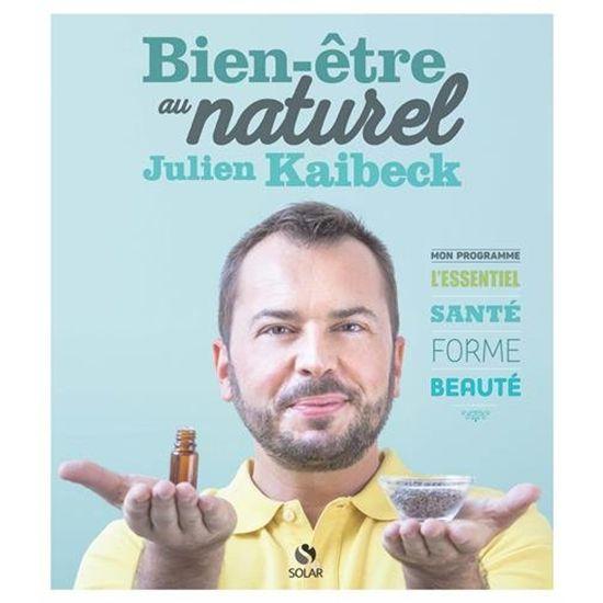Le nouveau livre de Julien Kaibeck : Bien-être au naturel Disponible à partir du 07 Avril !