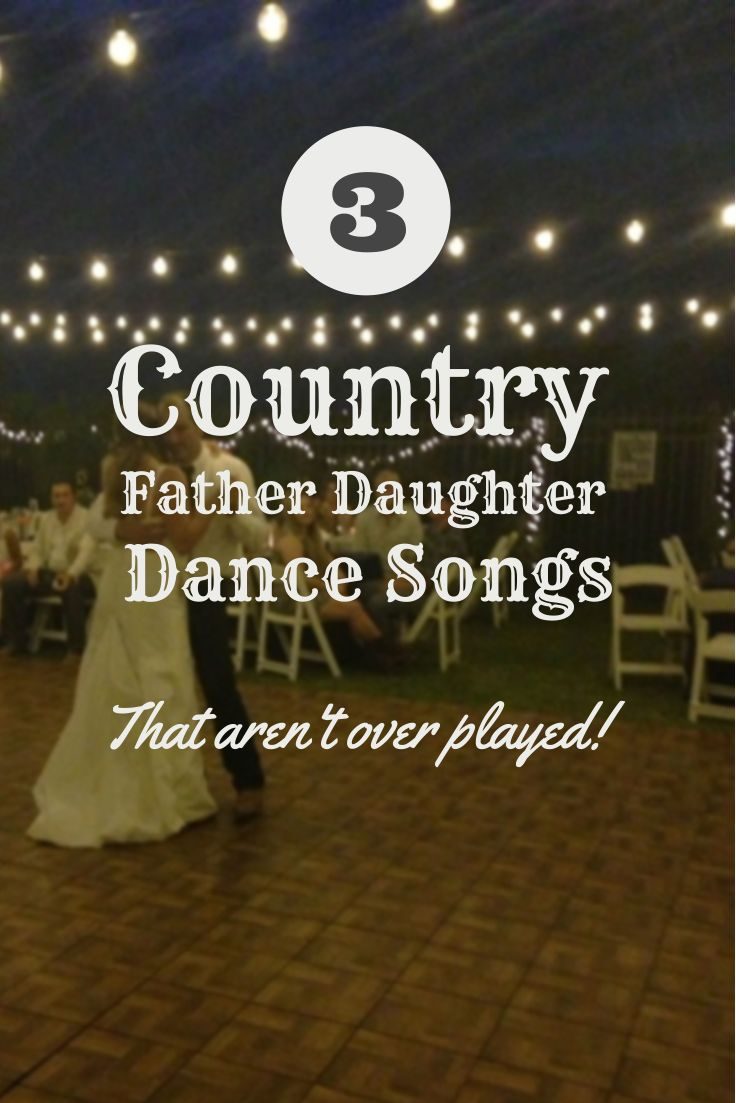 3 Country Father Daughter Dance Songs (that aren't overplayed)