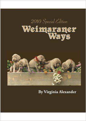 2010 Special Edition Weimaraner Ways: Virginia Alexander, William Wegman: 9780615354156: Amazon.com: Books