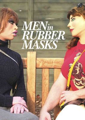 Men in Rubber Masks (2014) - This documentary spotlights 'female maskers,' men who transform themselves into lifelike female dolls with silicone masks and bodysuits.