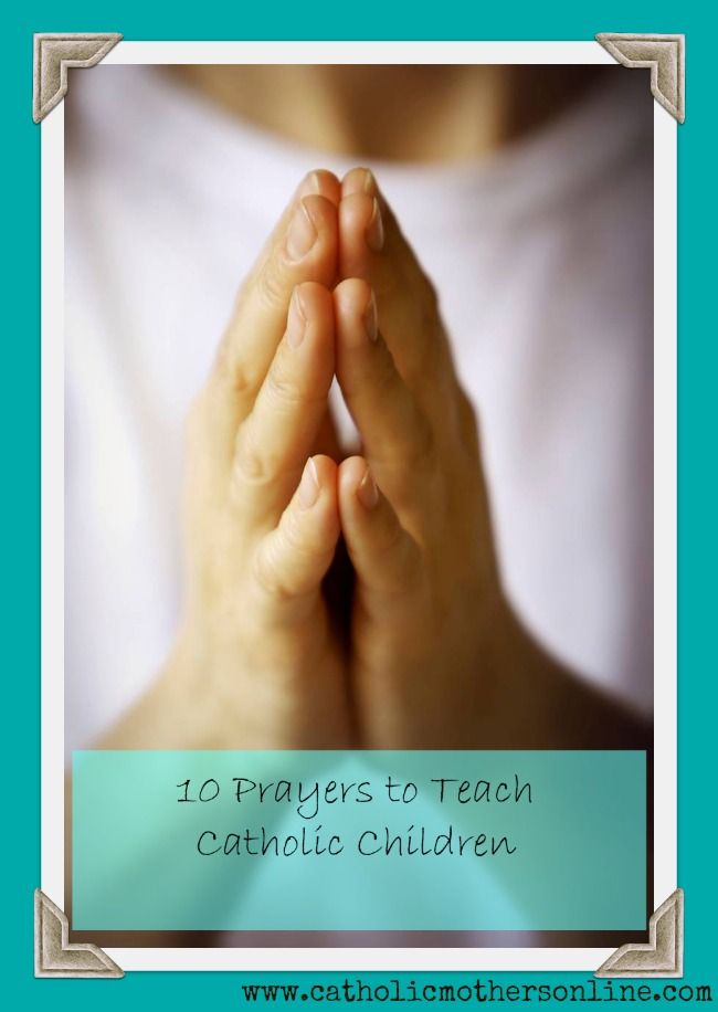 10 prayers to teach Catholic children; so many adults don't even know them.  Prayer.  Needed.