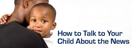 Whether it's something in the newspaper or on TV, learn about how to talk to your child about what is going on in the world around them.