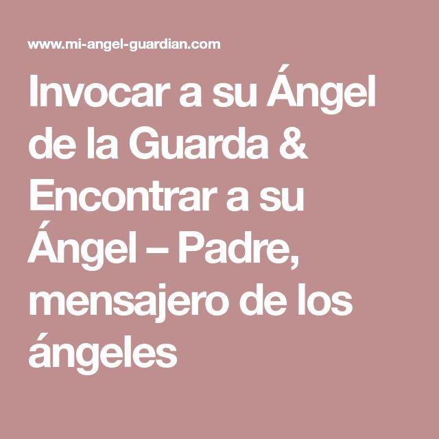 Invocar a su Ángel de la Guarda & Encontrar a su Ángel – Padre, mensajero de los ángeles
