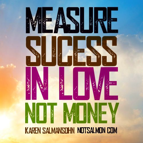 How Do You Measure Success Quotes: Measure Success In Love Not Money. #affirmation