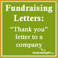 Following is a sample 'thank you' for donation letter to be sent to a company. Feel free to customize this thank you for donations letter with your group's specific information as needed. (More fundraising letters.) Dear ______ Thank you. You may remember our request for a donation for our school science fair. …