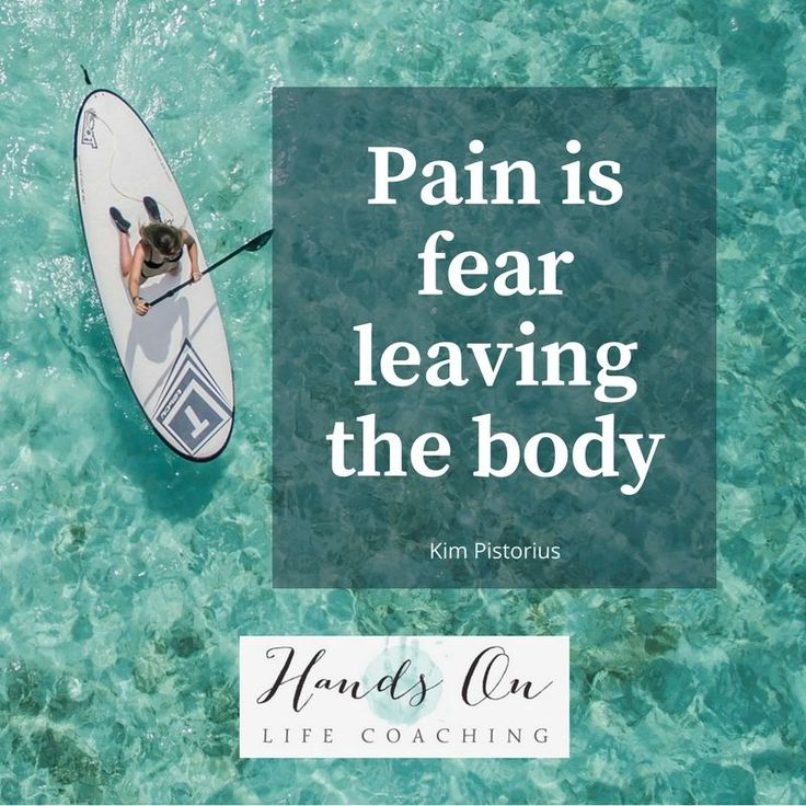 Pain is fear leaving the body #handsonlifecoaching