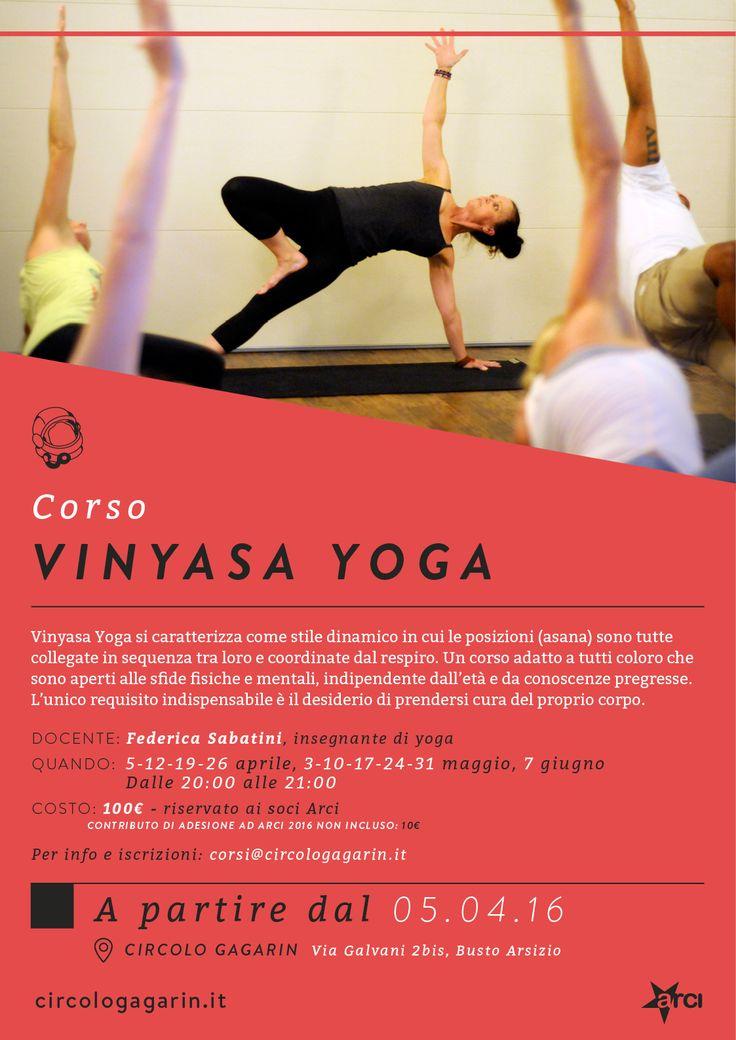 Corso di Vinyasa Yoga @ Circolo Gagarin. Un meraviglioso approccio allo yoga in cui il movimento del corpo si coordina al flusso del respiro. Dal ritmo deciso, con frequenti variazioni, faremo un allenamento fisico raffinato, educando il corpo a perseguire principi ideali di allineamento, resistenza, efficienza e al tempo stesso miglioreremo la conoscenza di noi stessi.