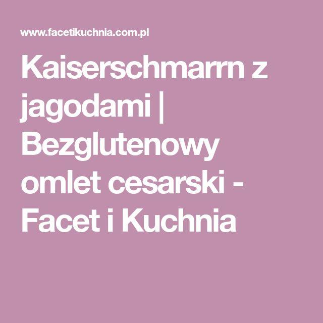 Kaiserschmarrn z jagodami | Bezglutenowy omlet cesarski - Facet i Kuchnia