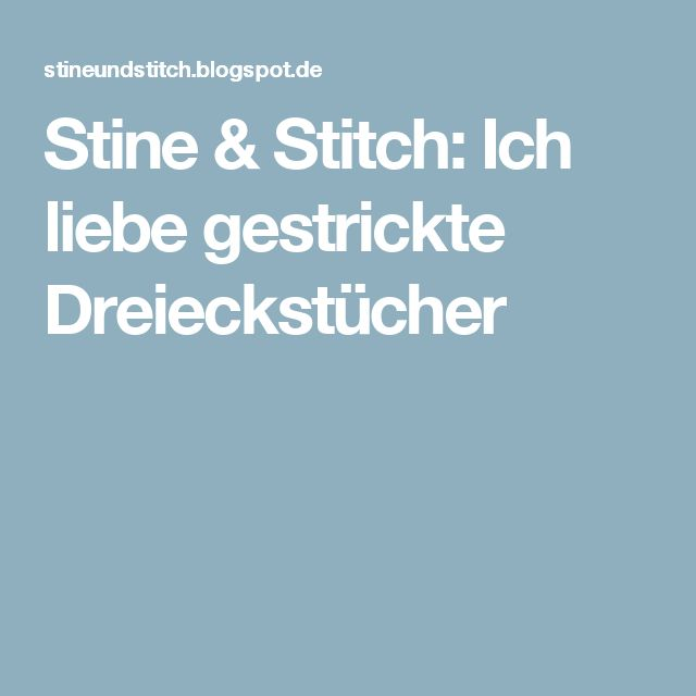 Stine & Stitch: Ich liebe gestrickte Dreieckstücher
