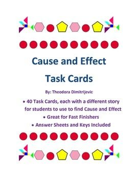 This file contains 40 cause and effect task cards! Students must read a short paragraph, and then determine the cause or effect of an event. A fun way to practice cause and effect skills!Aligned with Common Core State Standard W6-2CCSS.ELA-Literacy.W.6.2a: Introduce a topic; organize ideas, concepts, and information, using strategies such as definition, classification, comparison/contrast, and cause/effect; include formatting (e.g., headings), graphics (e.g., charts, tables), and multimedia…