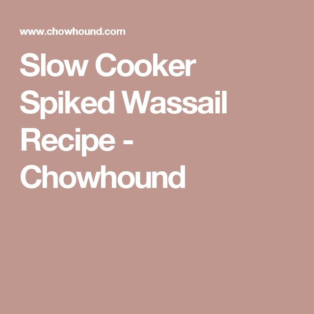 Slow Cooker Spiked Wassail Recipe - Chowhound