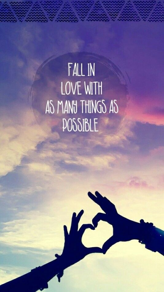 Fall in love with as many things as possible❤
