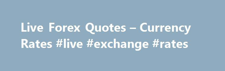 Live Forex Quotes – Currency Rates #live #exchange #rates http://currency.remmont.com/live-forex-quotes-currency-rates-live-exchange-rates/  #live currency rates # Premier forex trading news site Founded in 2008, ForexLive.com is the premier forex trading news site offering interesting commentary, opinion and analysis for true FX trading professionals. Get the latest breaking foreign exchange trade news and current updates from active traders daily. ForexLive.com blog posts feature leading…