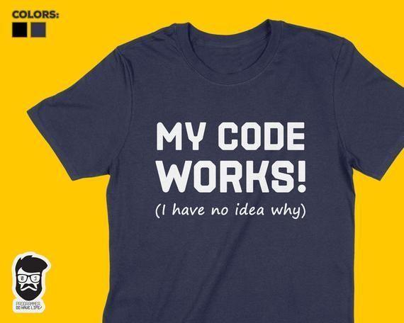 My Code Works Shirt Programmer Gift T Shirt For Software Engineer Coders Programmers Software Developers It Geek Shirts Engineer Stu Softwareengineer