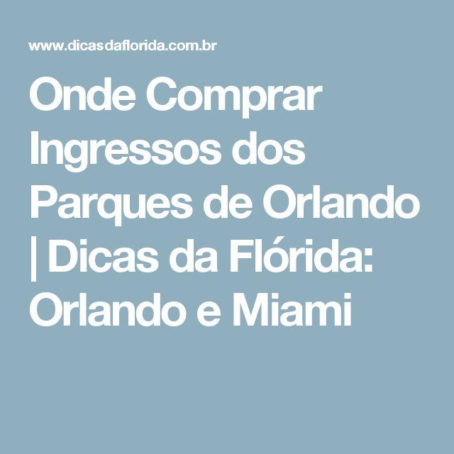 Onde Comprar Ingressos dos Parques de Orlando | Dicas da Flórida: Orlando e Miami