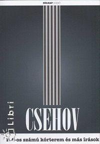Anton Pavlovics Csehov: A 6-os számú kórterem és más írások