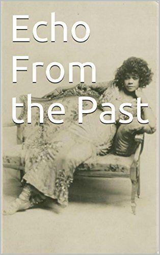 Echo From the Past, http://www.amazon.com/dp/B00YW3IK94/ref=cm_sw_r_pi_awdm_Qw7swb17B0CPF
