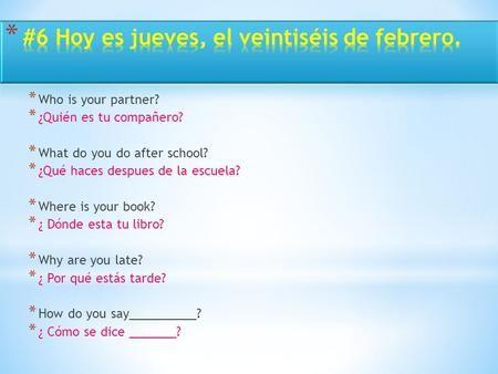 * Who is your partner? * ¿Quién es tu compañero? * What do you do after school?…