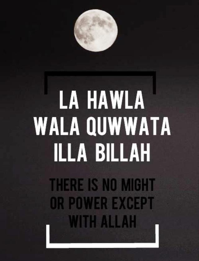 Laa hawla wa laa quwwata illa Billaah.