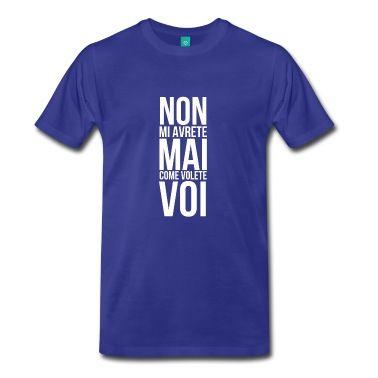 Non mi avrete mai come volete voi T-shirt