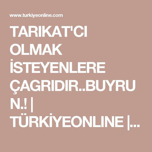 TARIKAT'CI OLMAK İSTEYENLERE ÇAGRIDIR..BUYRUN.!   TÜRKİYEONLINE   Türkiye'nin Sosyal Paylaşım ve Alışveriş Platformu