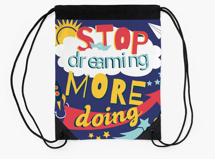 Stop Dreaming More Doing | Inspiring Quote by Gordon White | RedBubble Blue and Black Drawstring Bag Flat Available @redbubble