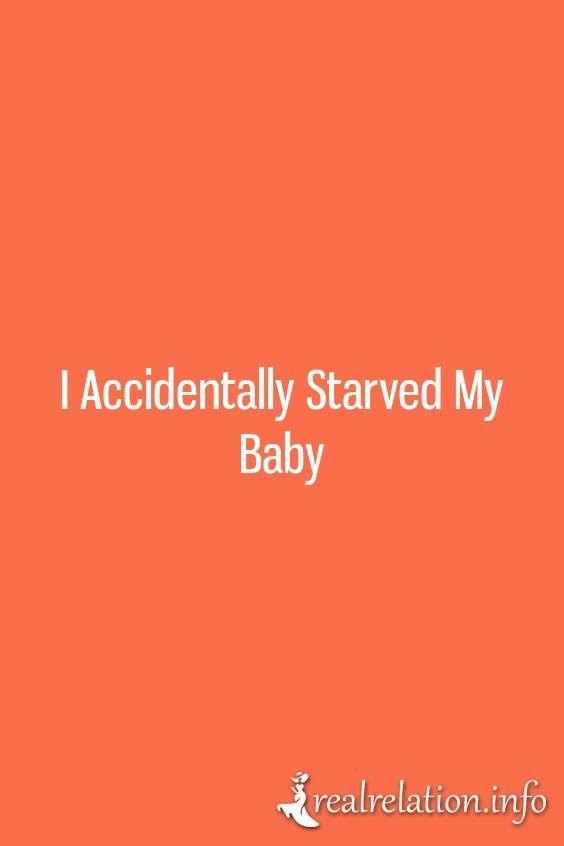 I accidentally starved my baby