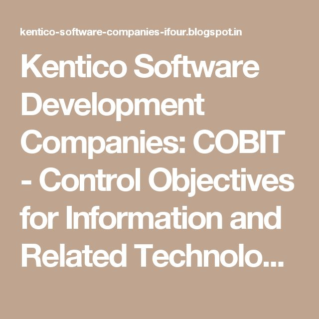 Kentico Software Development Companies: COBIT - Control Objectives for Information and Related Technology #SoftwareDevelopmentCompanyIndia #ASP.NETCompanyIndia #c#CompanyIndia #WebDevelopmentCompanyIndia