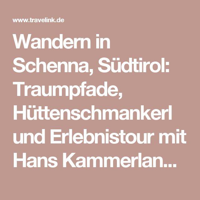 Wandern in Schenna, Südtirol: Traumpfade, Hüttenschmankerl und Erlebnistour mit Hans Kammerlander | traveLink.
