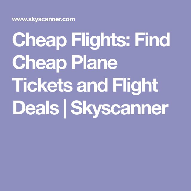 Cheap Flights: Find Cheap Plane Tickets and Flight Deals | Skyscanner