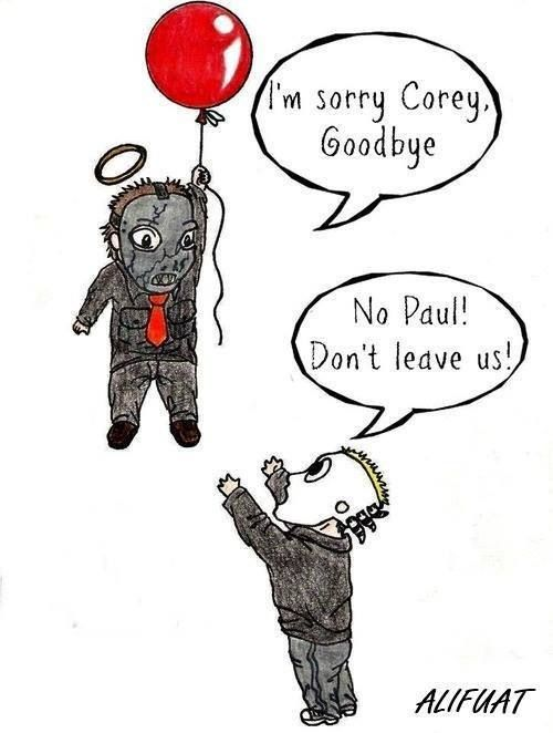 This is awesome whoever drew this! We love you and miss you Paul! Slipknot will never be the same!