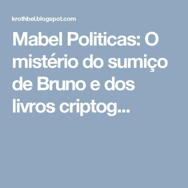 Mabel Politicas: O mistério do sumiço de Bruno e dos livros criptog...