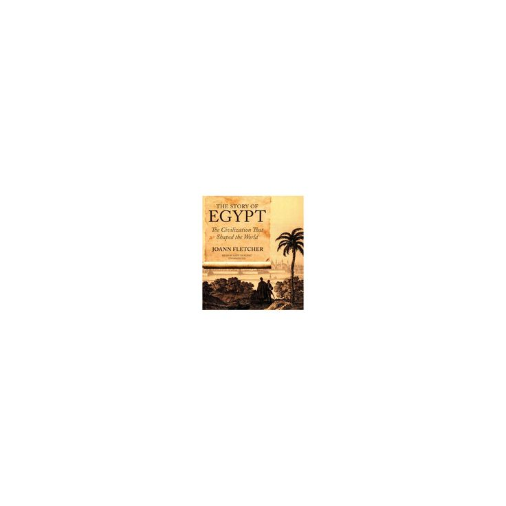 Story of Egypt : The Civilization That Shaped the World (Unabridged) (CD/Spoken Word) (Joann Fletcher)