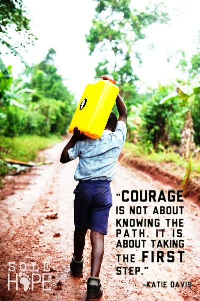"""Courage is not about knowing the path, it's about taking the first step."" - Katie Davis"