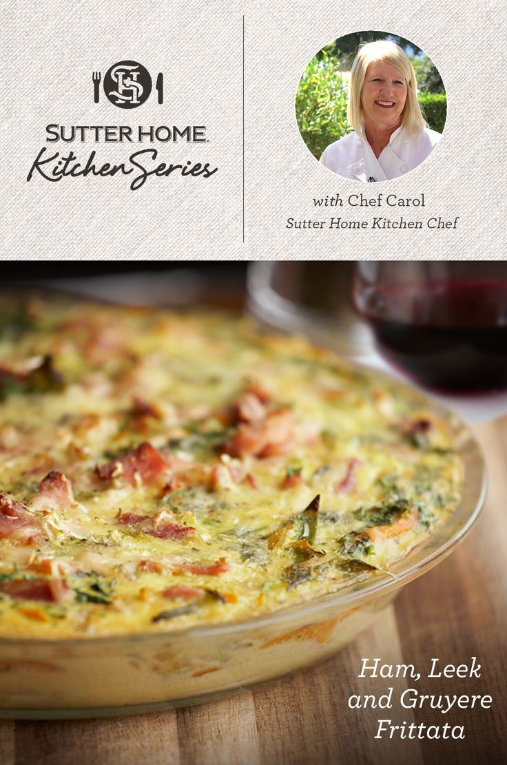 506 best food wine pairings images on pinterest sutter home kitchen series ham leek and gruyere frittata forumfinder Gallery
