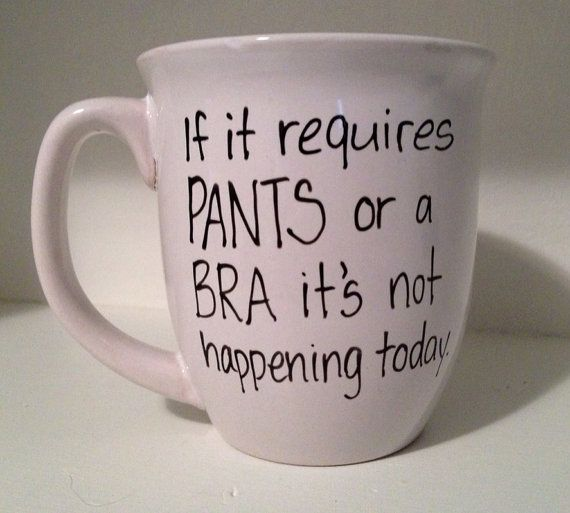 Handwritten Coffee Mug, if it requires pants or a bra it's not happening today,  lazy day mug, funny coffee mug