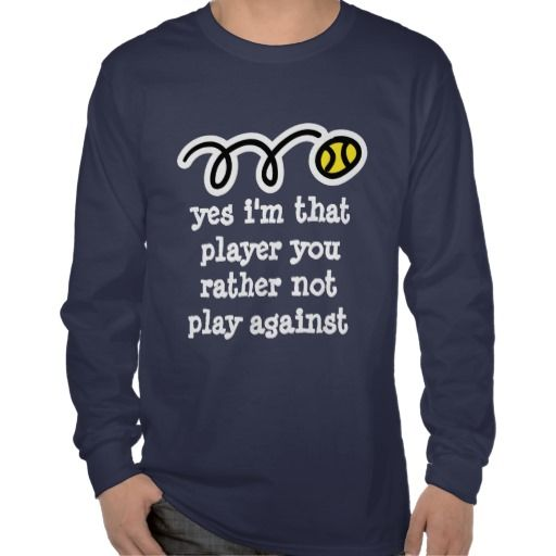 Funny tennis shirt with humorous quote