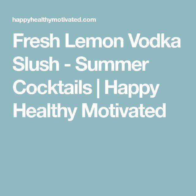 Fresh Lemon Vodka Slush - Summer Cocktails | Happy Healthy Motivated