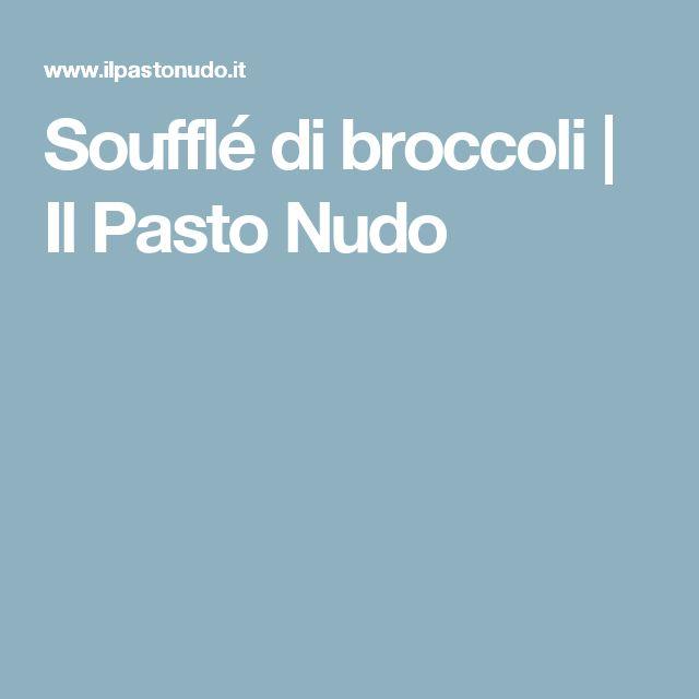 Soufflé di broccoli | Il Pasto Nudo