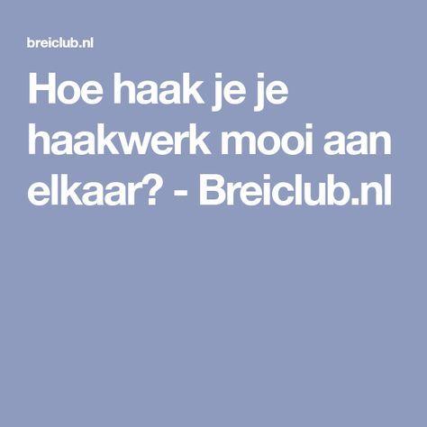 Hoe haak je je haakwerk mooi aan elkaar? - Breiclub.nl