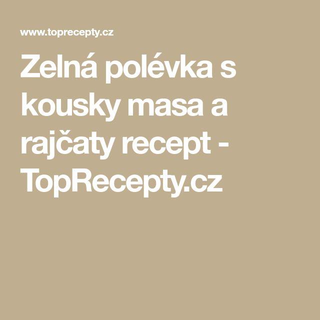 Zelná polévka s kousky masa a rajčaty recept - TopRecepty.cz