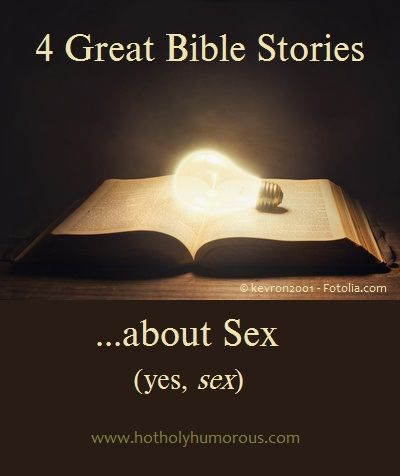 4 Great Bible Stories about Sex (yes, sex -- it's in the Bible): http://hotholyhumorous.com/2014/08/4-great-bible-stories-about-sex/ Along with my own takeaways about God's plan for sexual intimacy and marriage.