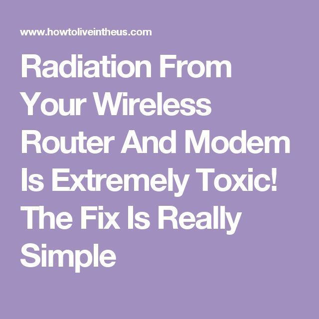Radiation From Your Wireless Router And Modem Is Extremely Toxic! The Fix Is Really Simple